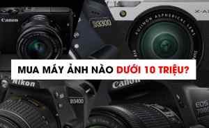 máy ảnh dưới 10 triệu đồng